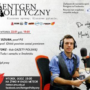 Rentgen Polityczny, 22.01: Szynkowski vel Sęk (PiS), Zenon Torz (GAZETA POLSKA)- cała audycja