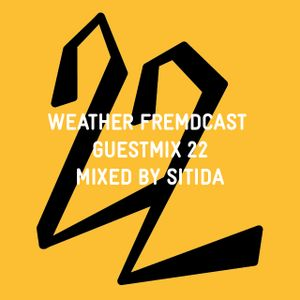 Weather Fremdcast Guestmix 22 - mixed by Sitida