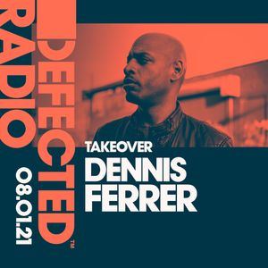 Defected Radio Show: Dennis Ferrer Takeover - 08.01.21