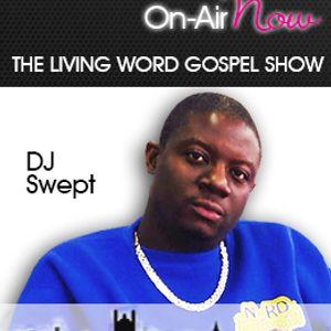 DJ Swept - Living Word Gospel Show - 080416 - @SweptMusic