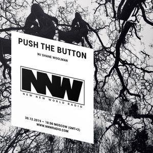 Push The Button w/ Shane Woolman - 30th December 2019