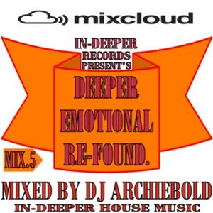 Deeper Emotional Re-Found Mix.5 Mixed By Dj Archiebold