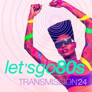 Transmission 24 LET'S GO 80'S