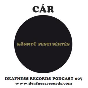 Cár - Könnyű Pesti Sértés (Deafness Records Podcast 007)