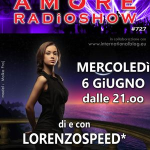 LORENZOSPEED* presents AMORE Radio Show 727 Mercoledi 6 Giugno 2018