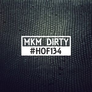 #HOF134 By MKM Dirty
