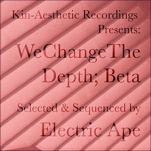 We Change The Depth; Beta - Selected and Sequenced by Electric Ape