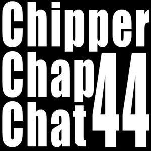 Chipper Chap Chat - Episode 44