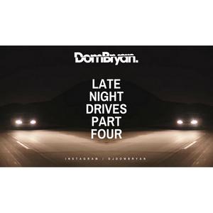 Late Night Drives 4 - Follow @DJDOMBRYAN