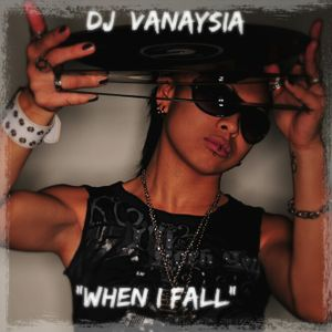 DJ Vanaysia - When I Fall