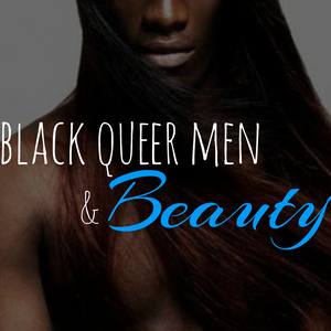 Black Queer Men and Beauty (feat. @MalePocahontas)