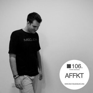 AFFKT - OHMcast #106 by OnlyHouseMusic.org