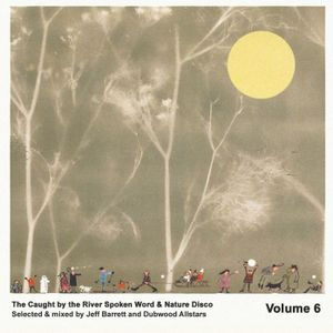 Caught by the River Spoken Word & Nature Disco Volume 6