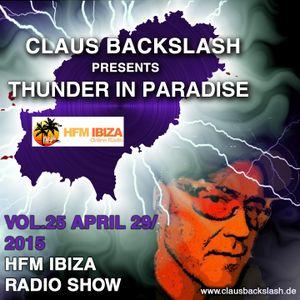 CLAUS BACKSLASH - THUNDER IN PARADISE VOL. 25 APRIL 29/2015 ON HFM IBIZA RADIO