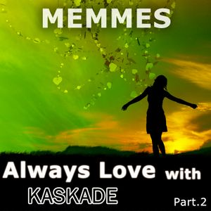 Always Love with Kaskade (Dj MemmeS Mixage) [Part.2]