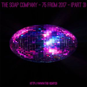 The Soap Company - 75 From 2017 - (Part 3)