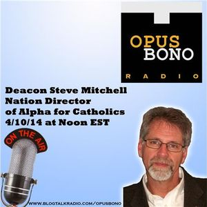 Opus Bono Radio with Deacon Steve Mitchell
