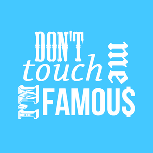 Don't Touch Me I'm Famous Podcast Monday 8th February 10pm