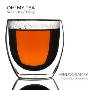 Morning Reflexion Vol. II |OH! MY TEA session / may|