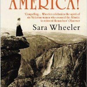 O My America! by Sara Wheeler - 6 Women Adventurers conquer America GORGEOUS ESCAPES