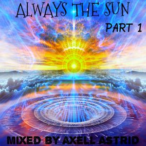 Always The Sun ''Part 1'' (Mixed by Axell Astrid)