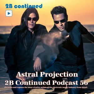 Astral Projection - 2B Continued Podcast 56 (Exclusive Original materials mix)