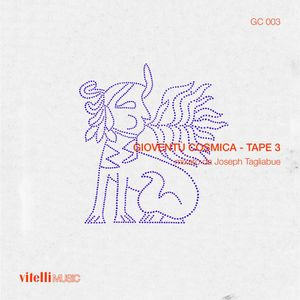 Joseph Tagliabue x Vitelli: Gioventu' Cosmica - Tape 3
