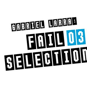 Gabriel Larrañaga: Fail Selection 03
