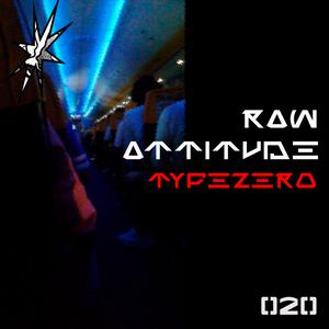RAW ATTITUDE 020 dstrtdvsn invites Typezero 07.10.21