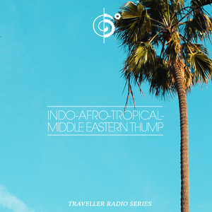 Traveler's Indo-Afro-Tropical-Middle Eastern Thump