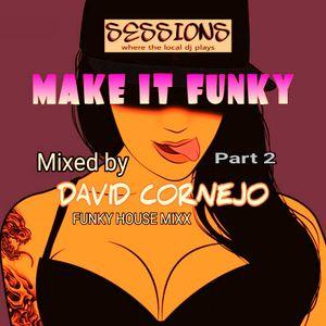 MAKE IT FUNKY PT2 MIXED BY DAVID CORNEJO