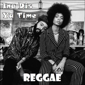 Ina Dis Ya Time (Reggae)