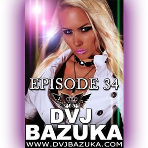 DVJ BAZUKA - Episode 34
