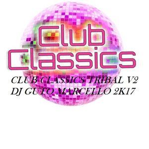 CLUB CLASSICS TRIBAL MIXES VOL. 2 - DJ GUTO MARCELLO (2K17)