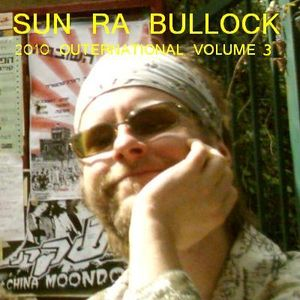 SUN RA BULLOCK: 2010 outernational volume 3