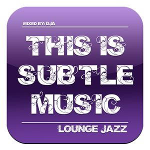 This Is Subtle Music ~ Lounge Jazz