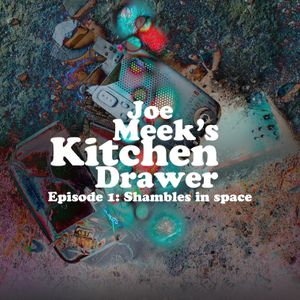 Joe Meek's Kitchen Drawer: Episode 1 - Shambles in Space