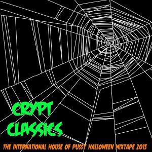 Crypt Classics - The International House Of Pussy Halloween Mixtape 2015