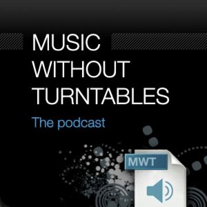 THE MUSIC WITHOUT TURNTABLES PODCAST - MWT 013  Tuesday, March 10, 2009