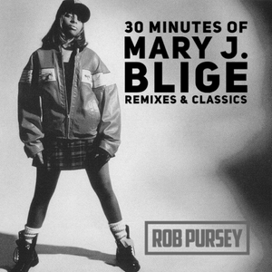 30 Minutes Of Mary J. Blige: Classics & Remixes - Mixed Live By Rob Pursey