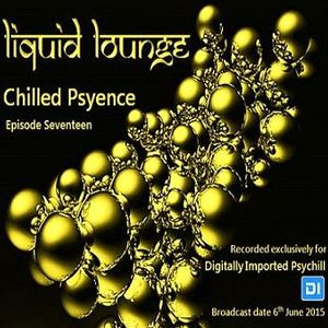 Liquid Lounge - Chilled Psyence (Episode Seventeen) Digitally Imported Psychill June 2015