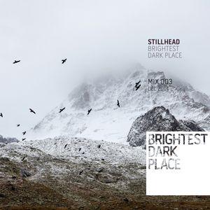 Stillhead - Brightest Dark Place Mix 003