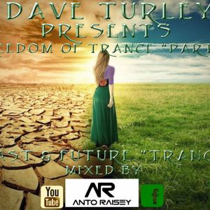 """Dave Turley Presents """"FREEDOM OF TRANCE PART VI"""" ANTO'RAISEY on the Guest mix"""",)"""
