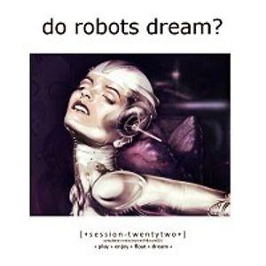 Do Robots Dream? [session 022]