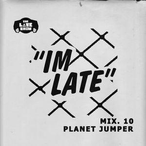 IM LATE - NO 10 - PLANET JUMPER