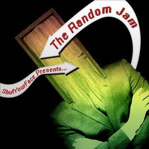 ShutYourFace Presents... The Random Jam