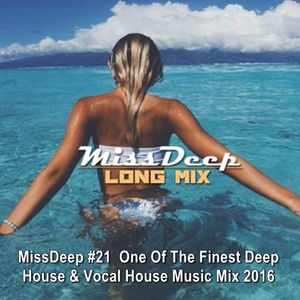 Missdeep 2016 21 one of the finest deep house vocal for Deep vocal house music