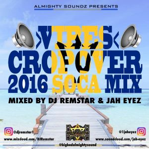 Almighty Soundz Presents - Vibes - Cropover 2016 Mix - Mixed By DJ Remstar & Jah Eyez