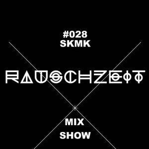 #028 SKMK - Rauschzeit Mix Show