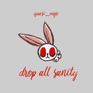 drop all sanity
